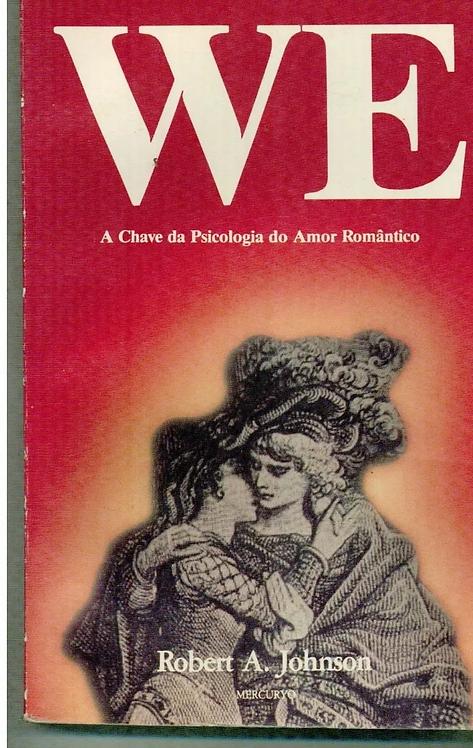 We: A Chave da Psicologia do Amor Romântico
