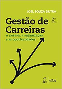 Gestão de Carreiras: A Pessoa, a Organização e as Oportunidades - 2ª Edição