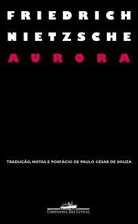 Aurora : Tradução, Notas e Posfácio de Paulo César de Souza
