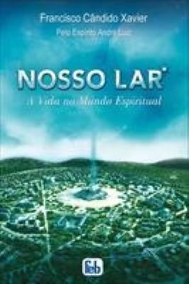 Nosso Lar: A Vida no Mundo Espiritual 1ª Edição Revisada