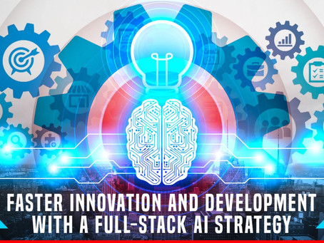 Faster Innovation and Development with a Full-Stack AI Strategy