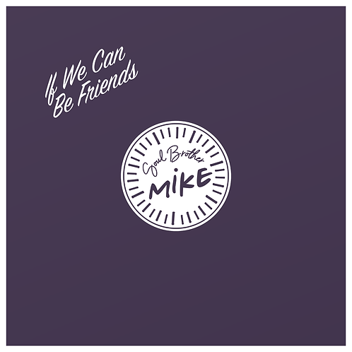 If We Can Be Friends - Soul Brother Mike