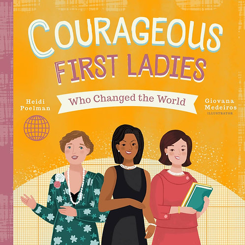 Courageous First Ladies Who Changed the World (Board Book)