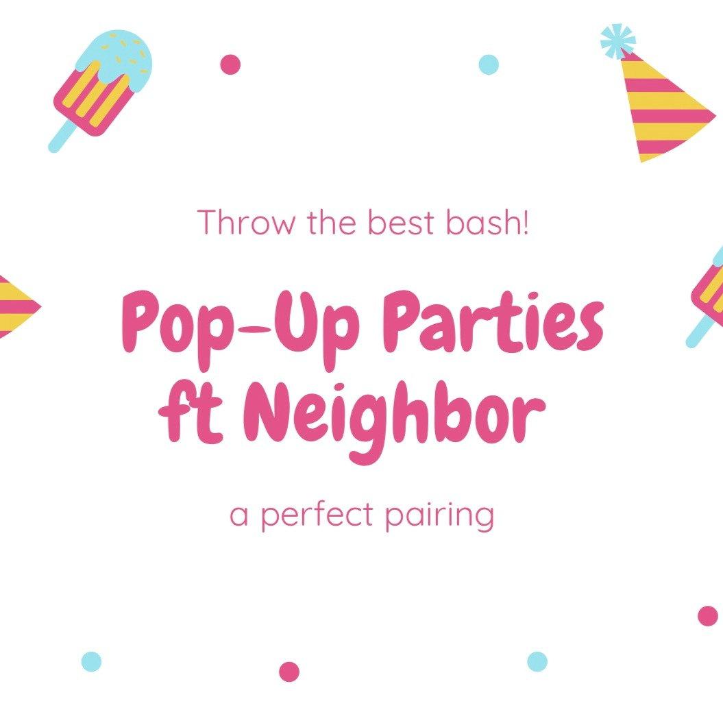 Pop-Up Parties ft Neighbor