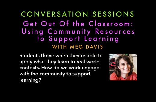 Get Out of the Classroom Using Community Resources to Support Learning