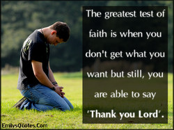 EmilysQuotes.Com-amazing-great-test-faith-need-thankful-God-Lord-positive-inspirational-unknown