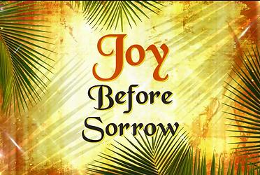 Joy Before Sorrow Sermon Title.PNG