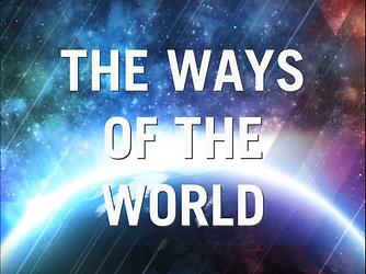 SERMON TITLE - THE WAYS OF THE WORLD - W