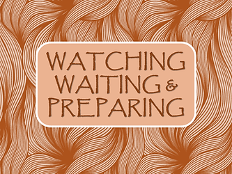 SERMON TITLE WATCHING, WAITING, PREPARIN