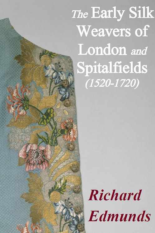 The Early Silk Weavers of London and Spitalfields (1520-1720)