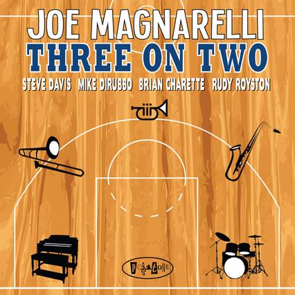 "JOE MAGNARELLI ""THREE ON TWO"" - RELEASE AUGUST 7th on Posi-Tone"