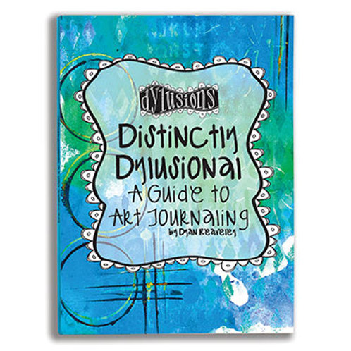 Dylusions Distinctly Dylusional - A guide to Art Journaling.