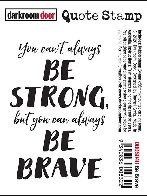 """Darkroom Door - """"Be Brave"""" Quote Rubber Stamp"""