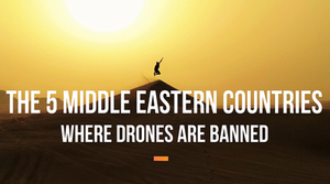Middle East countries where drones are banned