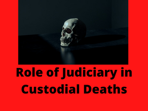 ROLE OF JUDICIARY IN CUSTODIAL DEATHS
