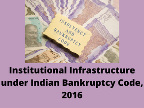 INSTITUTIONAL INFRASTRUCTURE UNDER INDIAN BANKRUPTCY CODE, 2016