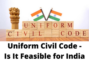 UNIFORM CIVIL CODE- IS IT FEASIBLE FOR INDIA?