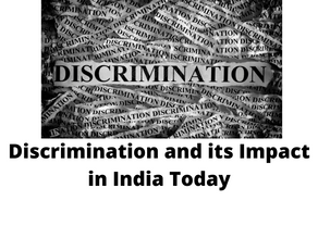 DISCRIMINATION AND ITS IMPACT IN INDIA TODAY