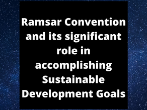 RAMSAR CONVENTION AND ITS SIGNIFICANT ROLE IN ACCOMPLISHING SUSTAINABLE DEVELOPMENT GOALS