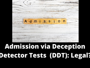 ADMISSION VIA DECEPTION DETECTOR TESTS (DDT): LEGAL?