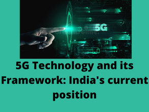 5G TECHNOLOGY AND ITS FRAMEWORK: INDIA'S CURRENT POSITION