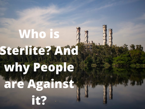 WHO IS STERLITE? AND WHY PEOPLE ARE AGAINST IT?