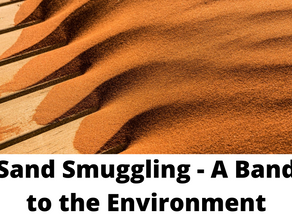 SAND SMUGGLING- A BANE TO THE ENVIRONMENT