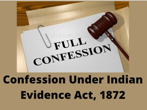 CONFESSION UNDER INDIAN EVIDENCE ACT, 1872
