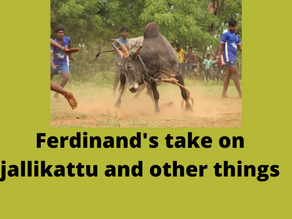 FERDINAND'S TAKE ON JALIKATTU AND OTHER THINGS