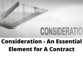 CONSIDERATION- AN ESSENTIAL ELEMENT FOR A CONTRACT
