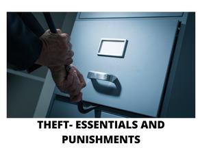 THEFT- ESSENTIALS AND PUNISHMENTS