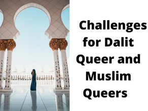 CHALLENGES FOR DALIT QUEER AND MUSLIM QUEERS