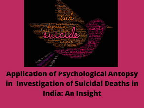 APPLICATION OF PSYCHOLOGICAL AUTOPSY IN INVESTIGATION OF SUICIDAL DEATHS IN INDIA: AN INSIGHT