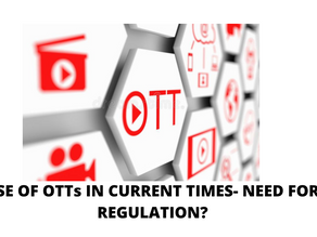 RISE OF OTTs IN CURRENT TIMES- NEED FOR REGULATION?