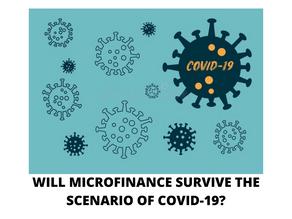 WILL MICROFINANCE SURVIVE THE SCENARIO OF COVID-19?