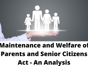MAINTENANCE AND WELFARE OF PARENTS AND SENIOR CITIZENS ACT- AN ANALYSIS