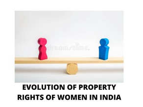 EVOLUTION OF PROPERTY RIGHTS OF WOMEN IN INDIA