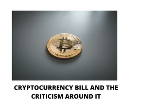 CRYPTOCURRENCY BILL AND THE CRITICISM AROUND IT