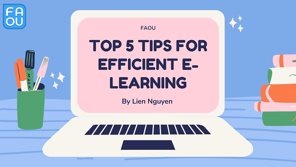 Top Five Tips and tricks For Efficient E-Learning From Fatima Al-Fihri Open University by Lien Nguyen.