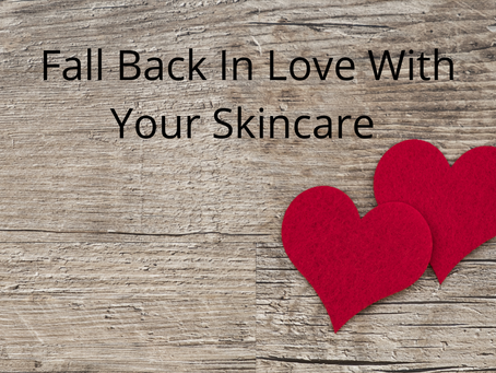 Fall Back In Love With Your Skincare