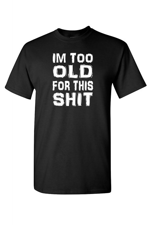 Im Too Old for This Shit Short Sleeve Shirt