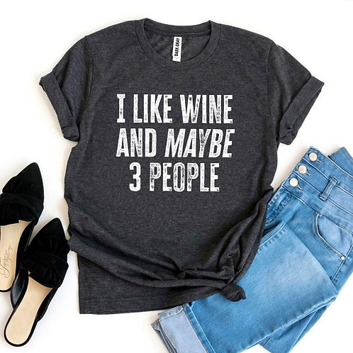 I Like Wine And Maybe 3 People T-shirt