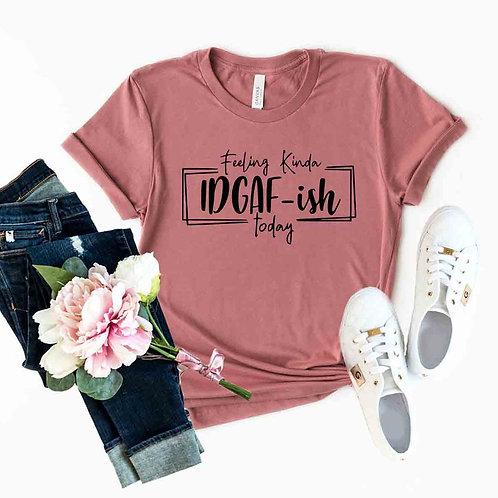 DT0278 Feeling Kinda IDGAF-ish Today Shirt
