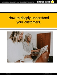 How to deeply understand your customers.