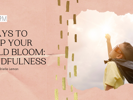 Ways to Help Your Child BLOOM During the Pandemic: Mindfulness