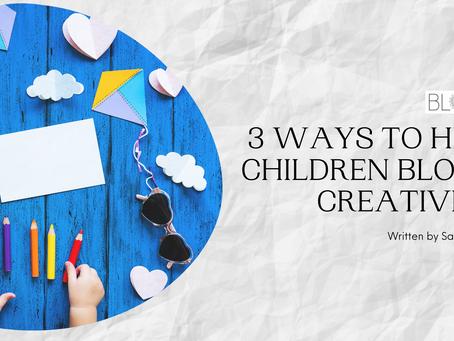 3 Ways to Help Children BLOOM Creatively