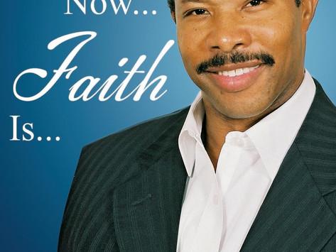 Now... Faith Is...