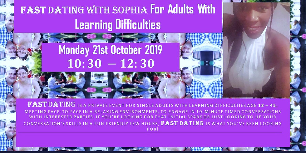 Fast Dating With Sophia For Adults With Learning Difficulties (18 - 45 years)