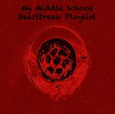 My Middle School Heartbreak Playlist