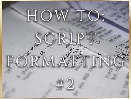 How to: Script Writing - A Guide to Formatting Scripts #2